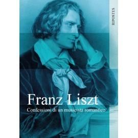 Franz Liszt - Confessioni di un musicista romantico