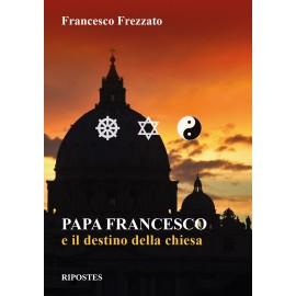 PAPA FRANCESCO e il destino della chiesa
